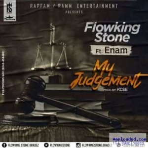 Flowking Stone - My Judgement ft. Enam (Prod by KCEE Beatz)